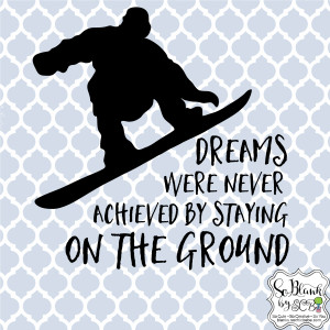 Dreams were never achieved by staying on the ground - Snowboard