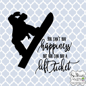 Snowboard ~ You can't buy happiness, but you can buy a lift ticket