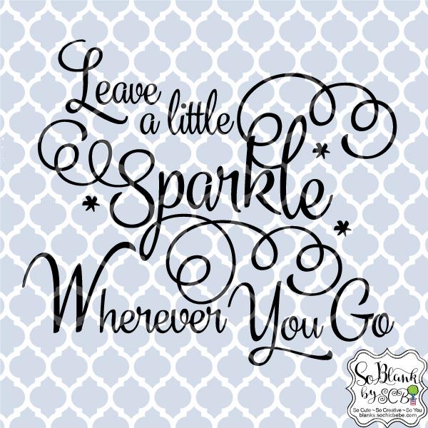 Leave A Little Sparkle Wherever You Go Svg Dxf Jpg